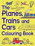 The Planes, Trains and Cars Colouring Book