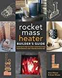 The Rocket Mass Heater Builder´s Guide: Complete Step-by-Step Construction, Maintenance and Troubleshooting