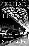 If I Had Known Then...: A Brief Encounter for the modern age. (English Edition)