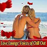 Love Lounge Voices of Chill Out