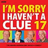 I´m Sorry I Haven´t A Clue 17: The Award-Winning BBC Radio 4 Comedy