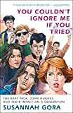 You Couldn´t Ignore Me If You Tried: The Brat Pack, John Hughes, and Their Impact on a Generation