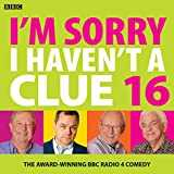 I´m Sorry I Haven´t A Clue 16: The Award Winning BBC Radio 4 Comedy