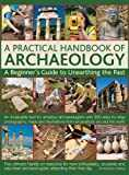 A Practical Handbook of Archaeology: A Beginner´s Guide to Unearthing the Past