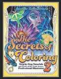 The Secrets of Coloring 2: Step-by-Step Tutorials and Tricks of the Trade from a Professional Illustrator (Volume 2)