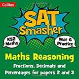 Year 6 Maths Reasoning - Fractions, Decimals and Percentages for papers 2 and 3: For the 2019 Tests