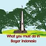 What You Must Do Indonesia Bogor