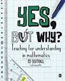 Yes, but Why?: Teaching for Understanding in Mathematics
