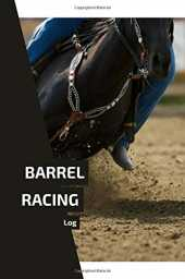 Barrel Racing Log: Barrel Racer Tracker - Pole Bending Notebook to Keep Track of Arenas, Events, Placing, Winnings, and Much More (6 x 9 in - 120 Pages)