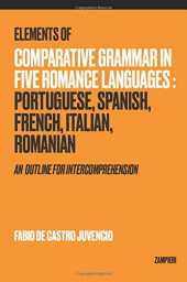 Elements of Comparative Grammar in Five Romance Languages: Portuguese, Spanish, French, Italian, Romanian: An Outline for Intercomprehension