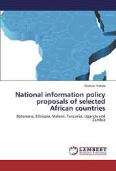 National information policy proposals of selected African countries: Botswana, Ethiopia, Malawi, Tanzania, Uganda and Zambia