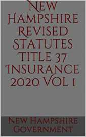 New Hampshire Revised Statutes Title 37 Insurance 2020 Vol 1 (English Edition)