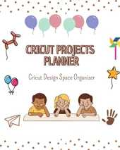 Cricut Projects Planner: Cricut Design Space Organizer for kids 120 pages book organizer
