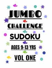 JUMBO CHALLENGE SUDOKU FOR AGES 9-13 YEARS VOL 1: 300 HARD SUDOKU PUZZLES FOR PRETEENS AND TEENS TO ENJOY