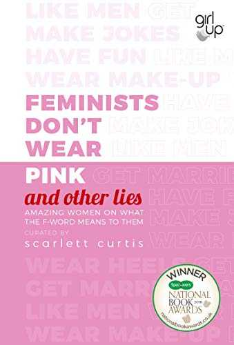 Feminists Don't Wear Pink (and other lies): Amazing women on what the F-word means to them