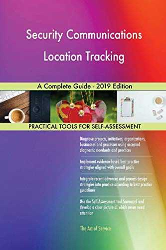 Security Communications Location Tracking A Complete Guide - 2019 Edition