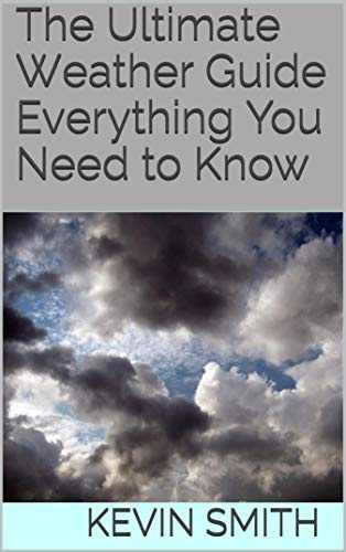 The Ultimate Weather Guide: Everything You Need to Know (English Edition)