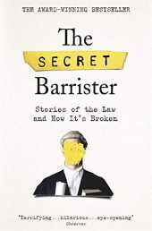 The Secret Barrister: Stories of the Law and How It´s Broken