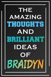 The Amazing Thoughts And Brilliant Ideas Of Braidyn: Blank Lined Notebook | Personalized Name Gifts