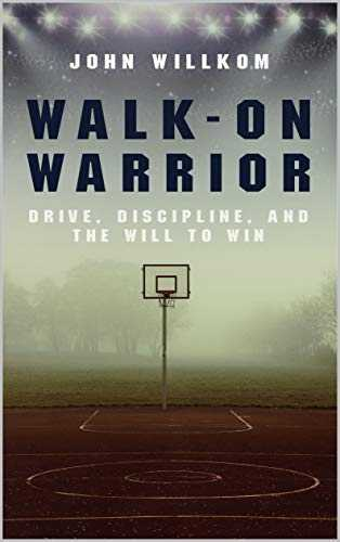 Walk-On Warrior: Drive, Discipline, and the Will to Win (English Edition)