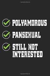 "Polyamorous Pansexual Still Not Interested: Notebook With Funny Polyamorous Checklist Pansexual Still Not Interested LGBTQ Checklist Notes Journal ... 9"") Polyamory & Pansexual Saying For Polylove"
