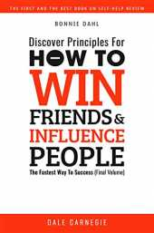 Discover Principles For How To Win Friends And Influence People: The Fastest Way To Success (Final Volume) (English Edition)