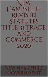 New Hampshire Revised Statutes Title 31 Trade and Commerce 2020 (English Edition)