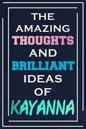 The Amazing Thoughts And Brilliant Ideas Of Kayanna: Blank Lined Notebook | Personalized Name Gifts