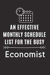 An Effective Monthly Schedule List For The Busy Economist: Monthly Scheduler for Desk, Men, Women Professionals Notebook
