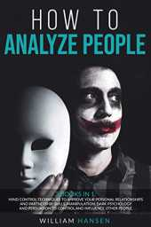How to analyze people: 2Books in1: Mind Control Techniques to Improve Your Personal Relationships skills. Manipulation, Dark Psychology, and Persuasion ... and Influence Other People (English Edition)