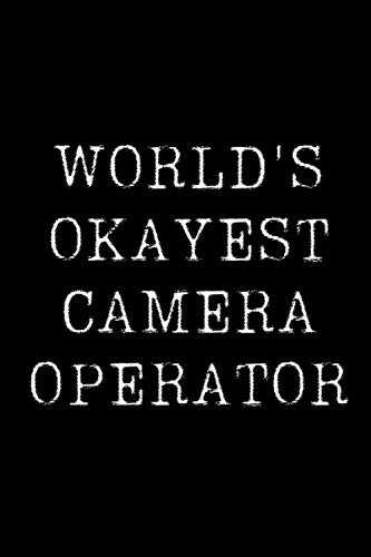 Worlds Okayest Camera Operator: Blank Lined Journal For Taking Notes, Journaling, Funny Gift, Gag Gift For Coworker or Family Member