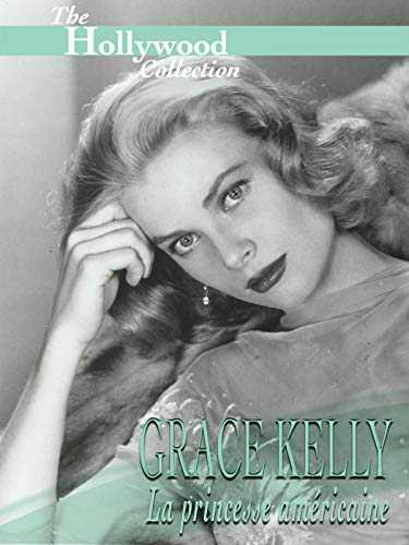 The Hollywood Collection: Grace Kelly: La princesse américaine