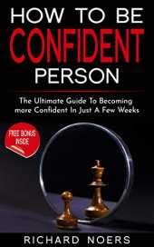 How To Be A Confident Person: The Ultimate Guide To Becoming More Confident In Just A Few Weeks (English Edition)