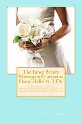 The Inner Beauty Movement presents From 'Hello' to 'I Do': The road to matrimony made easy! (English Edition)
