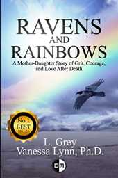 Ravens and Rainbows: A Mother-Daughter Story of Grit, Courage and Love After Death