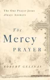 The Mercy Prayer: The One Prayer Jesus Always Answers (English Edition)