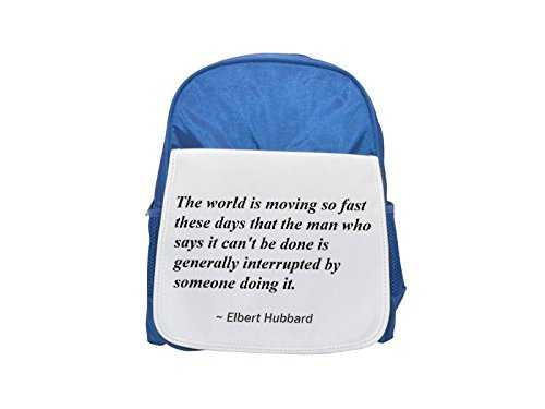 The world is moving so fast these days that the man who says it can't be done is generally interrupted by someone doing it. printed kid's blue backpack, Cute backpacks, cute small backpacks, cute blac