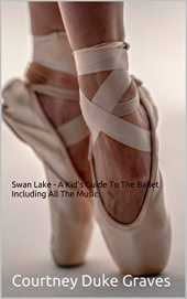 Swan Lake - A Kid's Guide To The Ballet Including All The Music (English Edition)