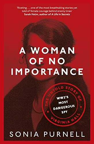 A Woman of No Importance: The Untold Story of Virginia Hall, WWII's Most Dangerous Spy (English Edition)
