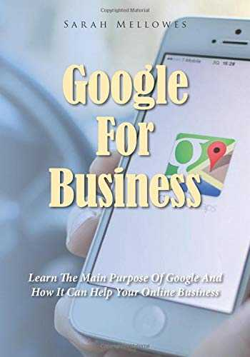 Google For Business: Learn The Main Purpose Of Google And How It Can Help Your Online Business