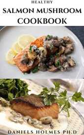 HEALTHY SALMON MUSHROOM COOKBOOK: Delicious Mushroom Recipes For Healthy And Wellness (English Edition)