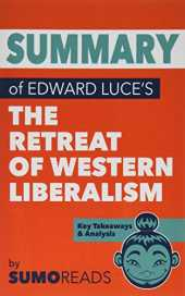 Summary of Edward Luce's The Retreat of Western Liberalism: Key Takeaways & Analysis