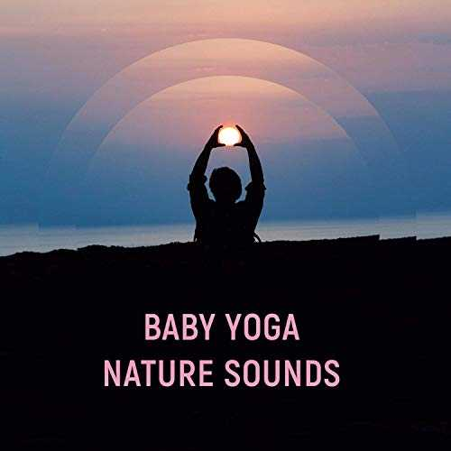 Baby Yoga Nature Sounds – Soothing Music for Healing Shantala Massage, Better Sleep, Calm Mind, Bedtime Meditation and Relaxation