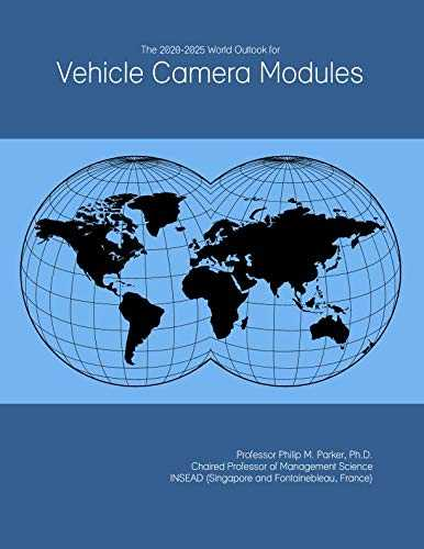 The 2020-2025 World Outlook for Vehicle Camera Modules