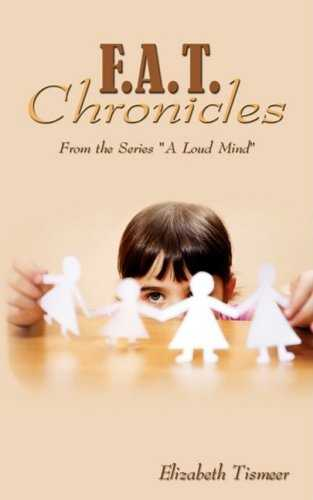 F.A.T. Chronicles: From the Series A Loud Mind by Elizabeth Tismeer (2009-01-15)