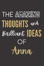 The Amazing Thoughts And Brilliant Ideas Of Anna: Personalized Journal Gift For Girls And Women Named Anna|Organiser To Do List Notebook For Writing ... Gift For Her|110 Blank Lined Pages 6x9 Inches