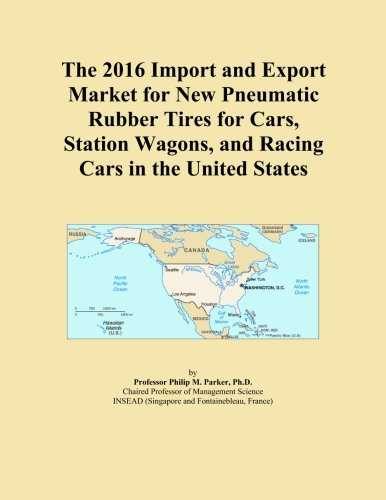 The 2016 Import and Export Market for New Pneumatic Rubber Tires for Cars, Station Wagons, and Racing Cars in the United States