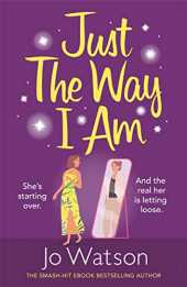 Just The Way I Am: Hilarious and heartfelt, nothing makes you laugh like a Jo Watson rom-com! (English Edition)
