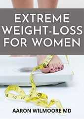 EXTREME WEIGHT-LOSS FOR WOMEN: Dietary Guide And Rapid Weight Loss Journey For Women (English Edition)