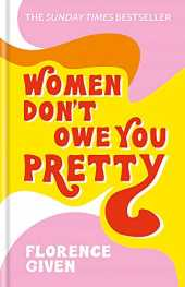 Women Don´t Owe You Pretty: The debut book from Florence Given